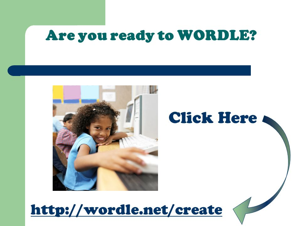 Are you ready to WORDLE Click Here http://wordle.net/create