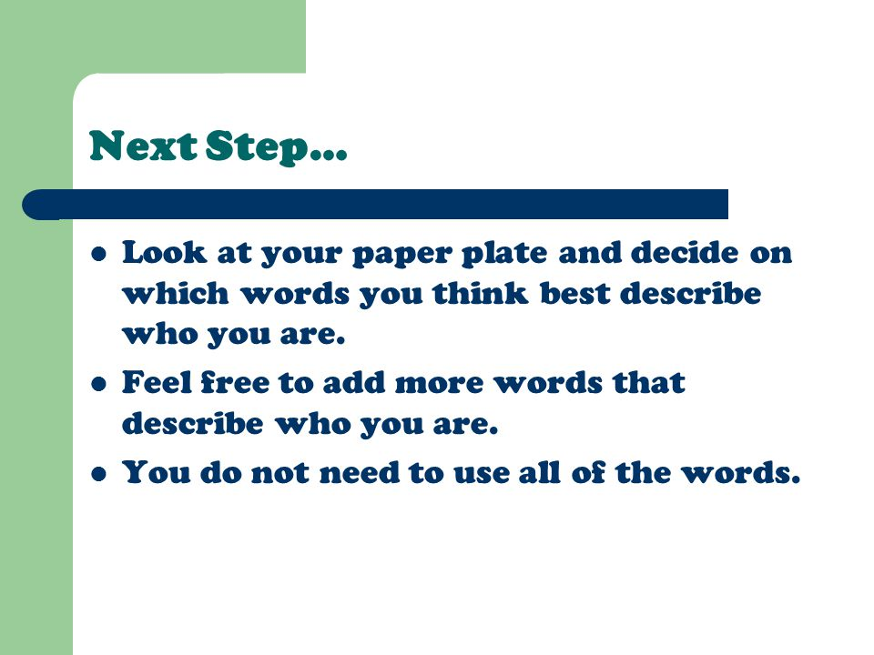 Next Step… Look at your paper plate and decide on which words you think best describe who you are.