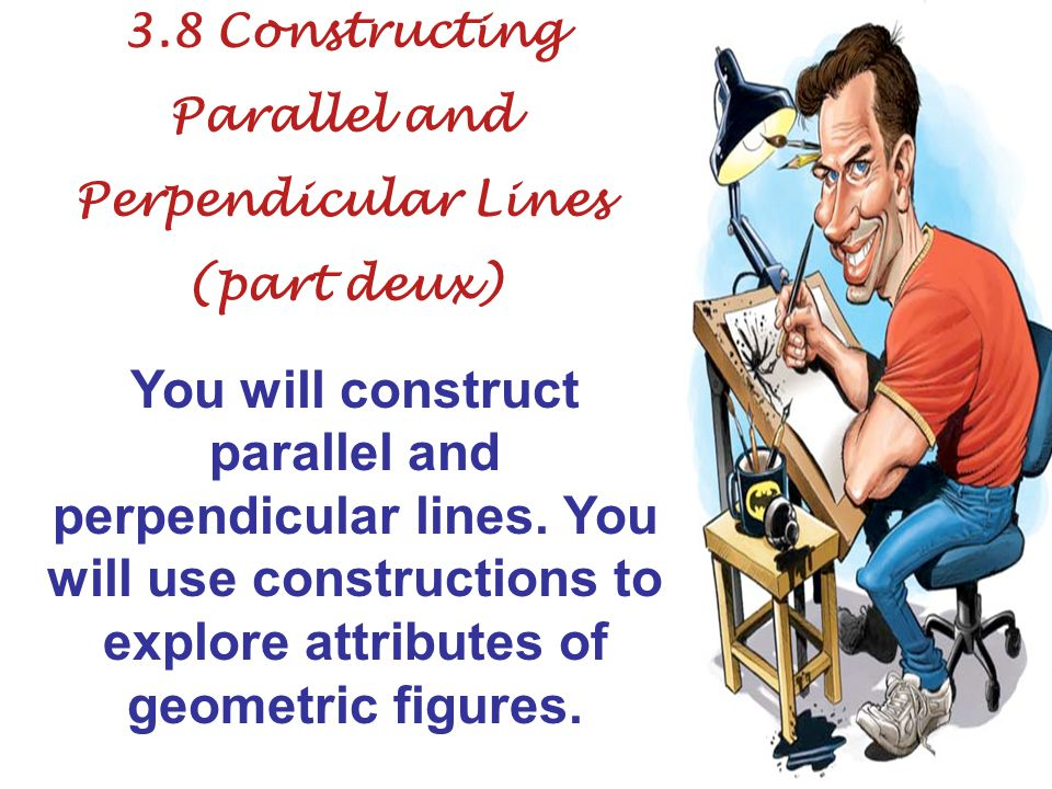 3.8 Constructing Parallel and. Perpendicular Lines. (part deux)