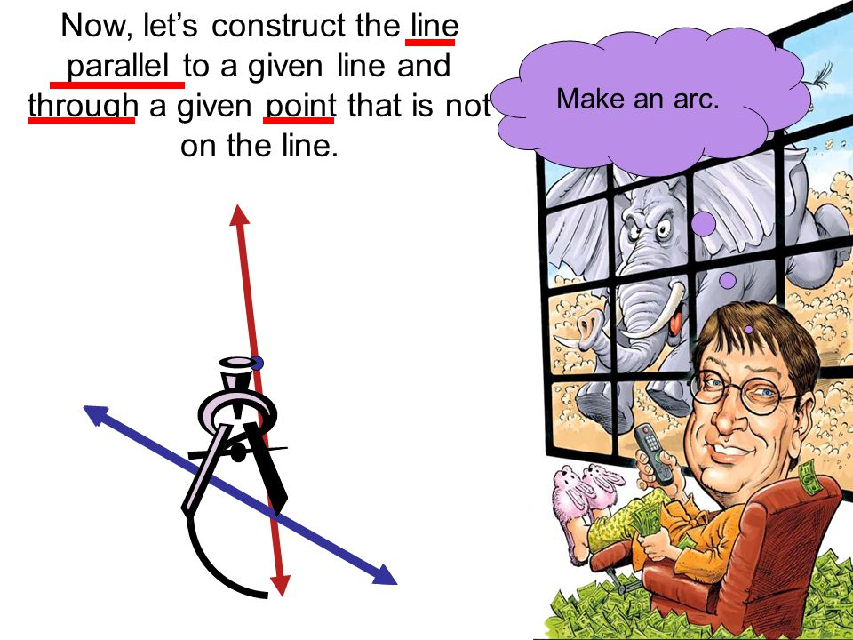 Now, let's construct the line parallel to a given line and through a given point that is not on the line.
