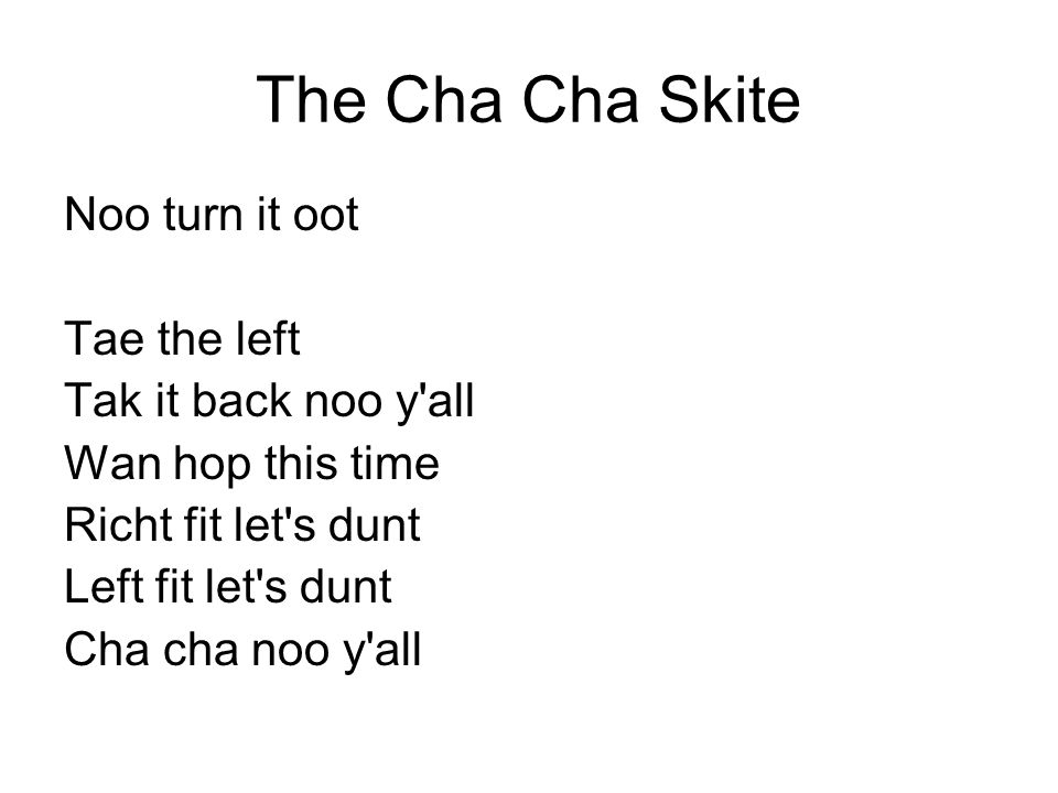 The Cha Cha Skite Noo turn it oot Tae the left Tak it back noo y all
