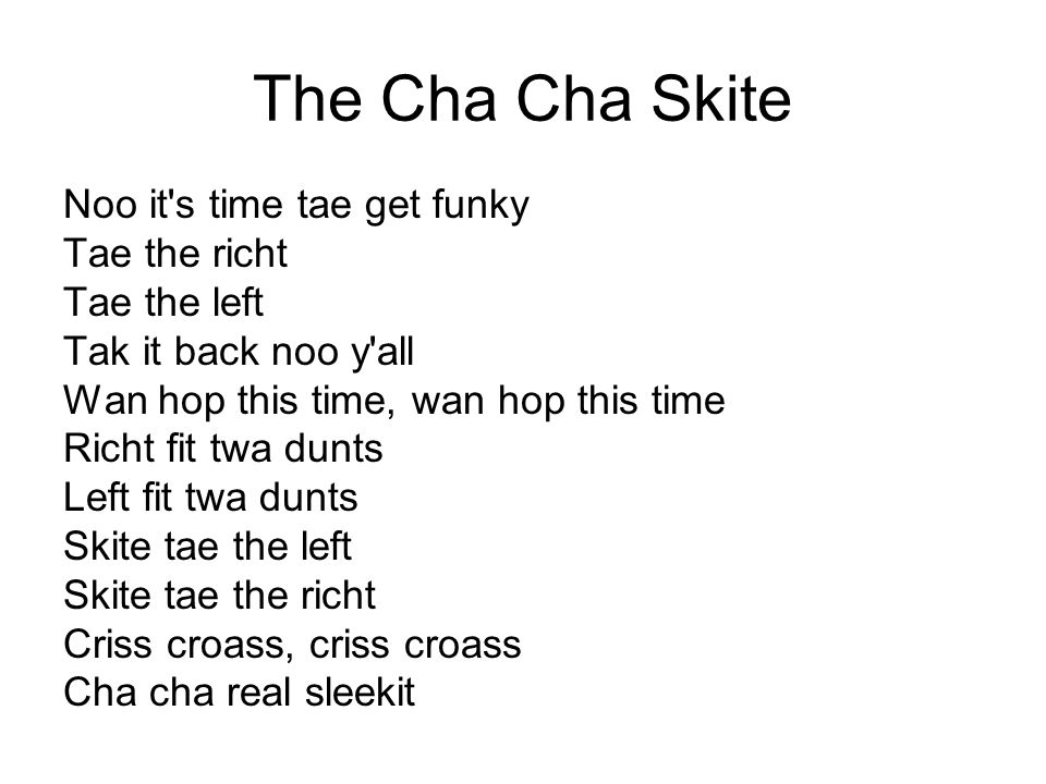 The Cha Cha Skite Noo it s time tae get funky Tae the richt