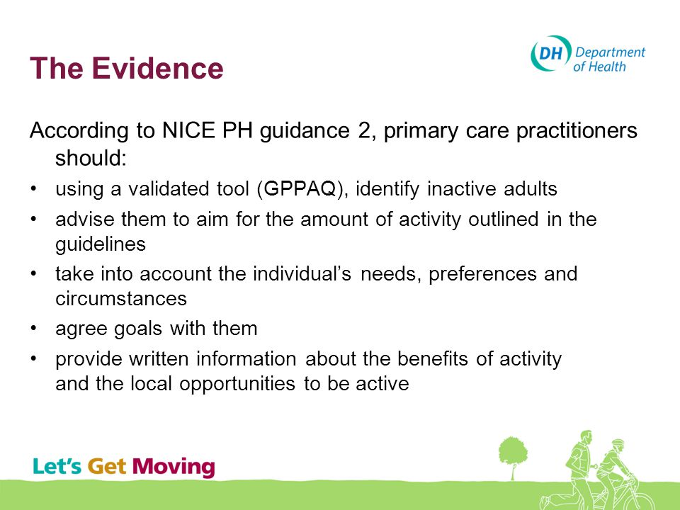 The Evidence According to NICE PH guidance 2, primary care practitioners should: using a validated tool (GPPAQ), identify inactive adults.