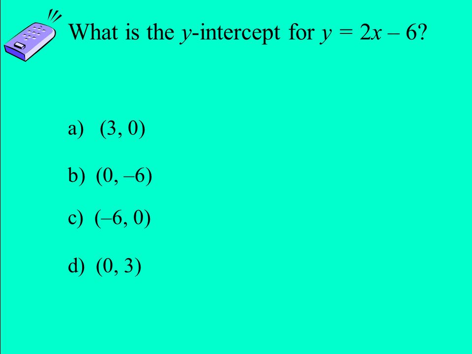 What is the y-intercept for y = 2x – 6