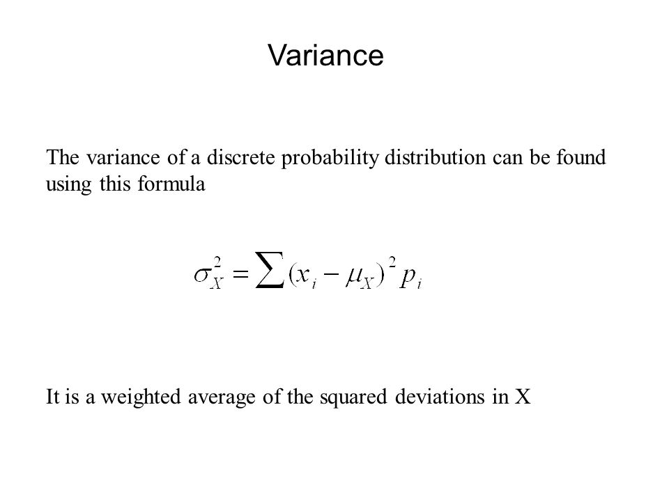 Variance The variance of a discrete probability distribution can be found using this formula.