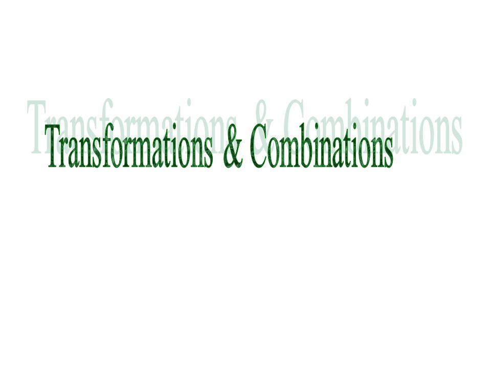 Transformations & Combinations