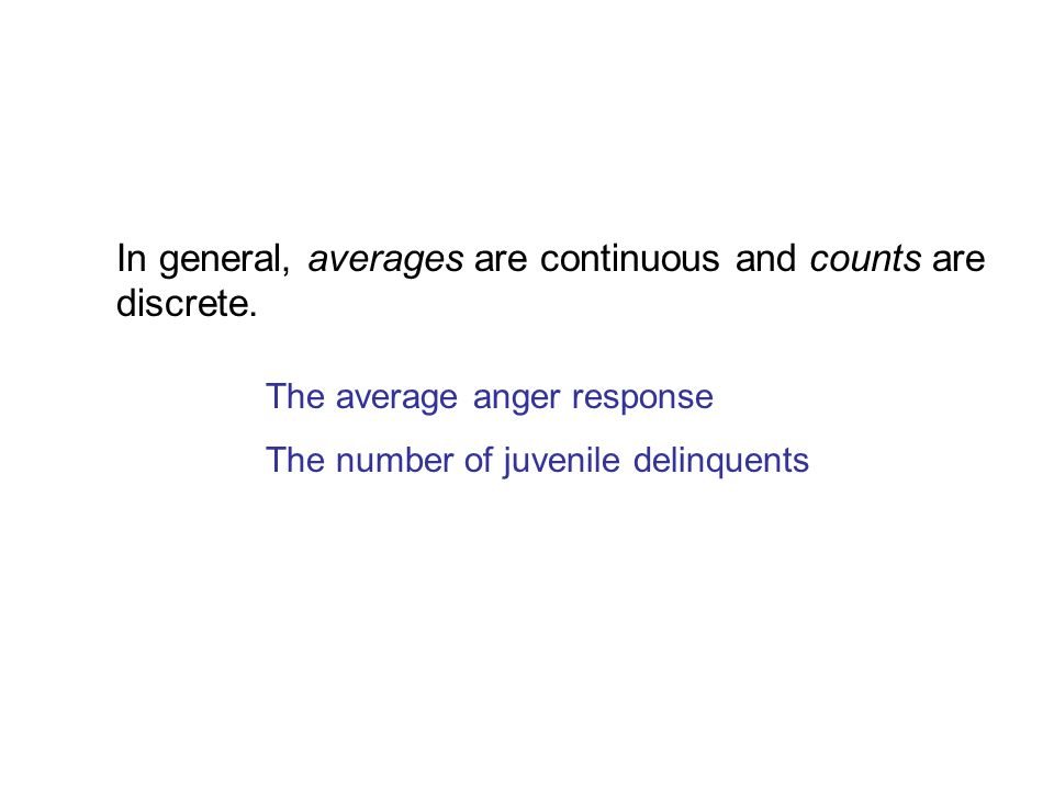 In general, averages are continuous and counts are discrete.