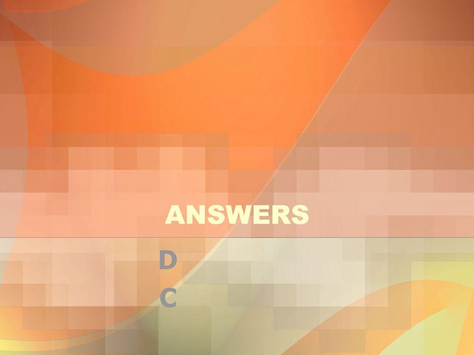 ANSWERS D C