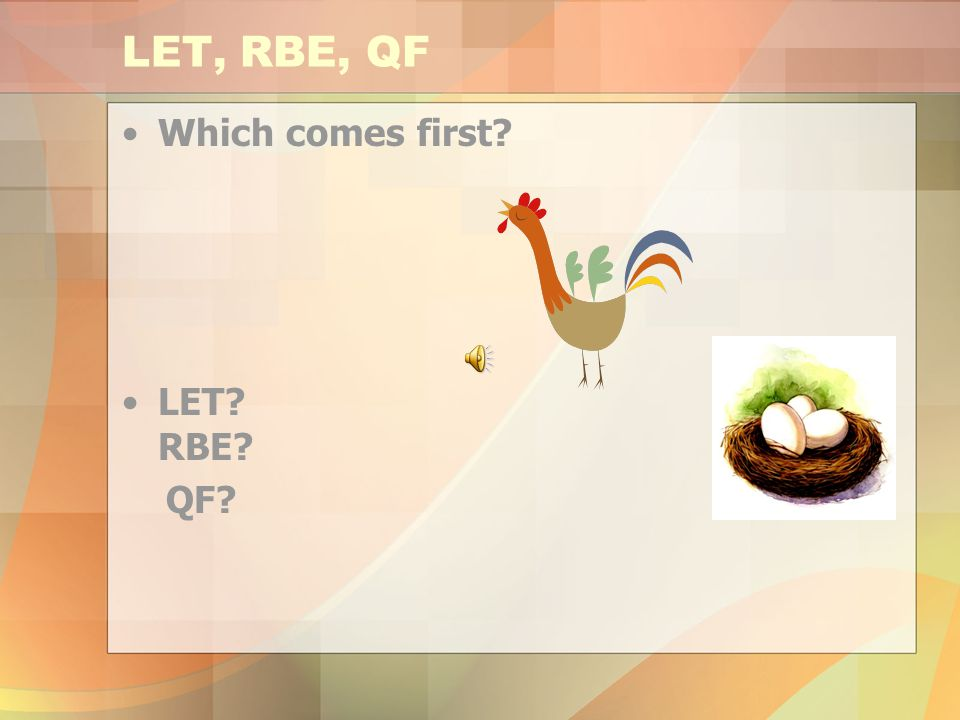 LET, RBE, QF Which comes first LET RBE QF
