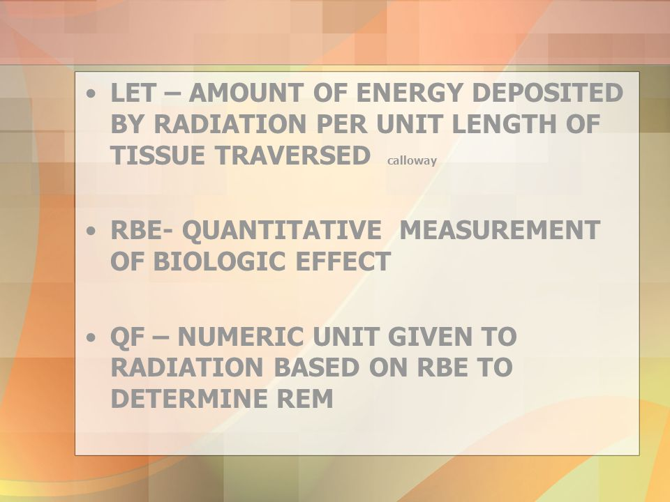 LET – AMOUNT OF ENERGY DEPOSITED BY RADIATION PER UNIT LENGTH OF TISSUE TRAVERSED calloway