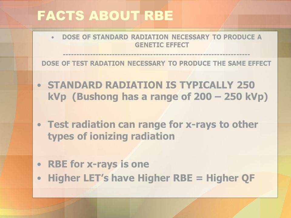 FACTS ABOUT RBE DOSE OF STANDARD RADIATION NECESSARY TO PRODUCE A GENETIC EFFECT.