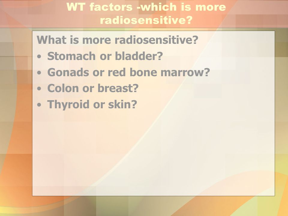 WT factors -which is more radiosensitive