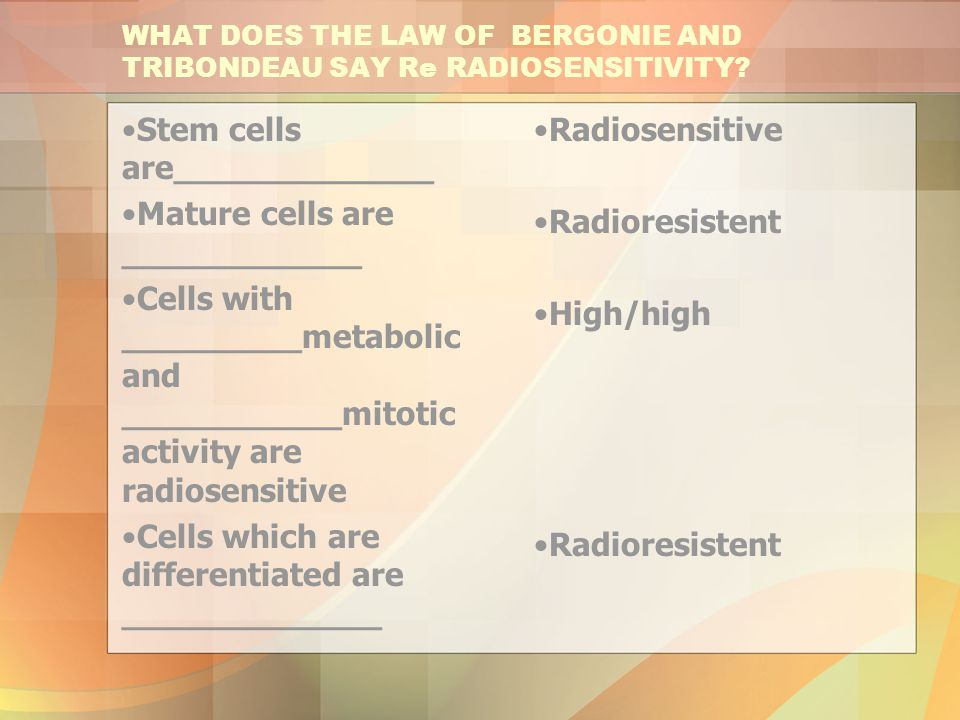 WHAT DOES THE LAW OF BERGONIE AND TRIBONDEAU SAY Re RADIOSENSITIVITY