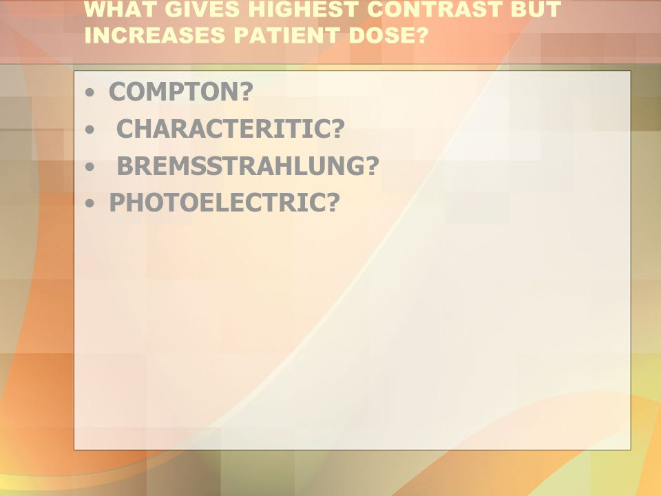 WHAT GIVES HIGHEST CONTRAST BUT INCREASES PATIENT DOSE