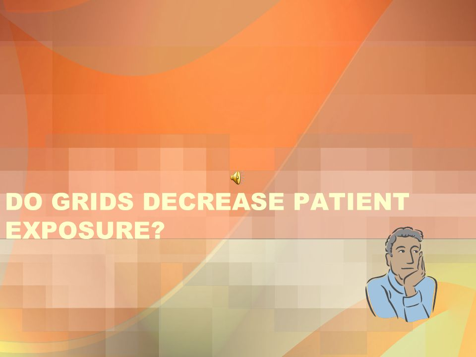 DO GRIDS DECREASE PATIENT EXPOSURE