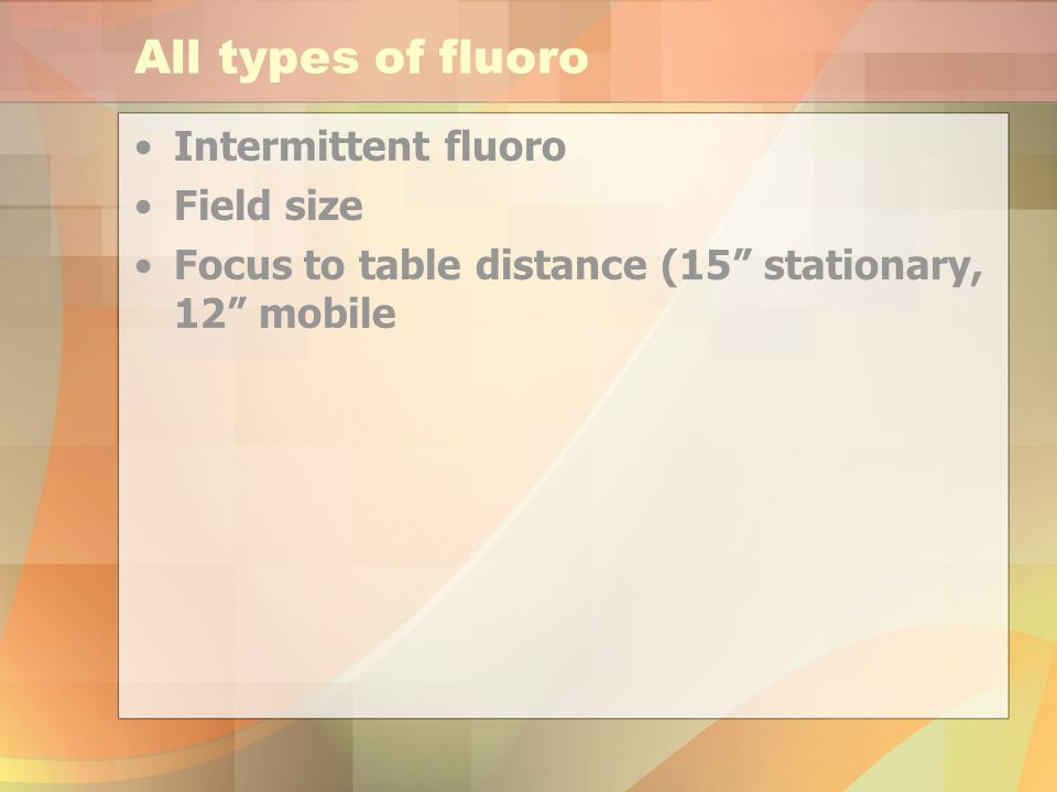 All types of fluoro Intermittent fluoro Field size