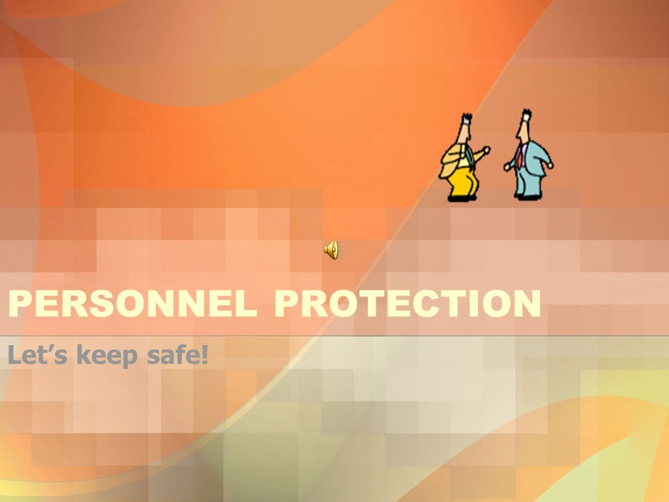 PERSONNEL PROTECTION Let's keep safe!