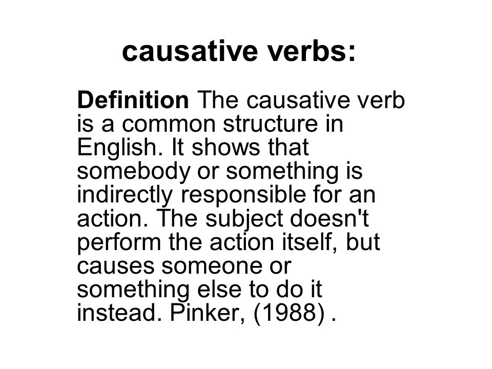 causative subject and action verb Psychology definition of causative verb: n a verb form which expresses a causal relationship between the subject and the object of a sentence for example, words such as (to) persuade, empower, o.