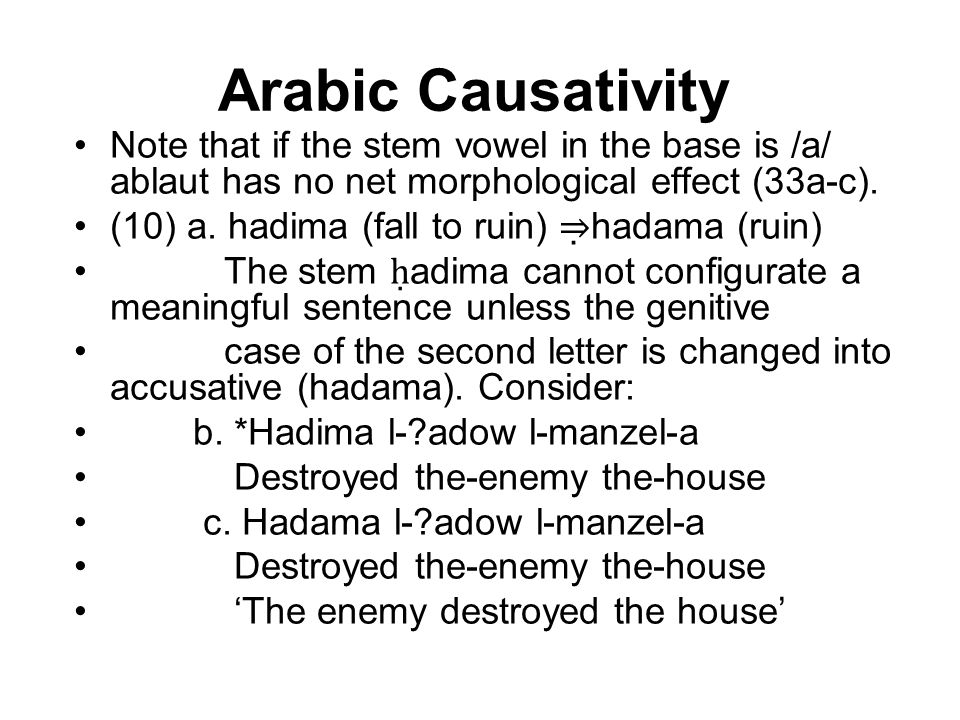 Arabic Causativity Note that if the stem vowel in the base is /a/ ablaut has no net morphological effect (33a-c).