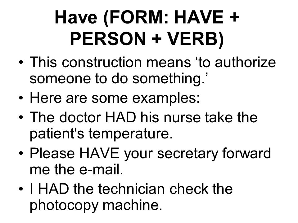 Have (FORM: HAVE + PERSON + VERB)
