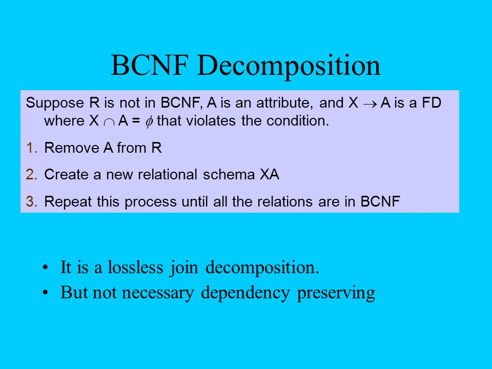 BCNF Decomposition It is a lossless join decomposition.