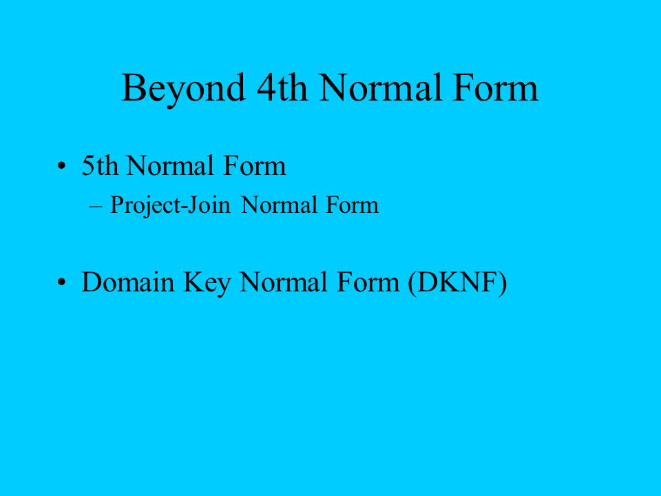 Beyond 4th Normal Form 5th Normal Form Domain Key Normal Form (DKNF)