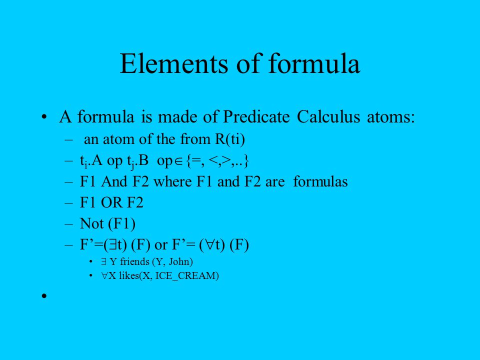 Elements of formula A formula is made of Predicate Calculus atoms: