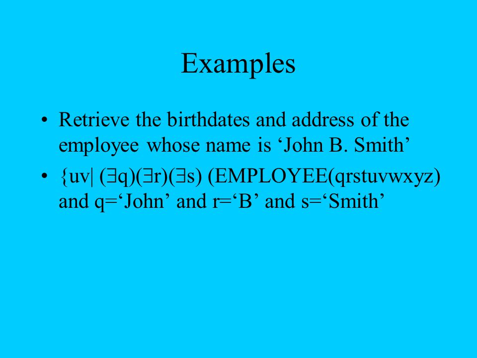 Examples Retrieve the birthdates and address of the employee whose name is 'John B. Smith'