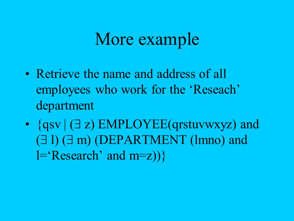 More example Retrieve the name and address of all employees who work for the 'Reseach' department.
