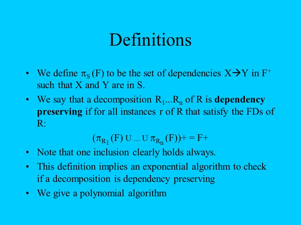 Definitions We define S (F) to be the set of dependencies XY in F+ such that X and Y are in S.