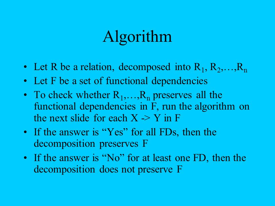 Algorithm Let R be a relation, decomposed into R1, R2,…,Rn