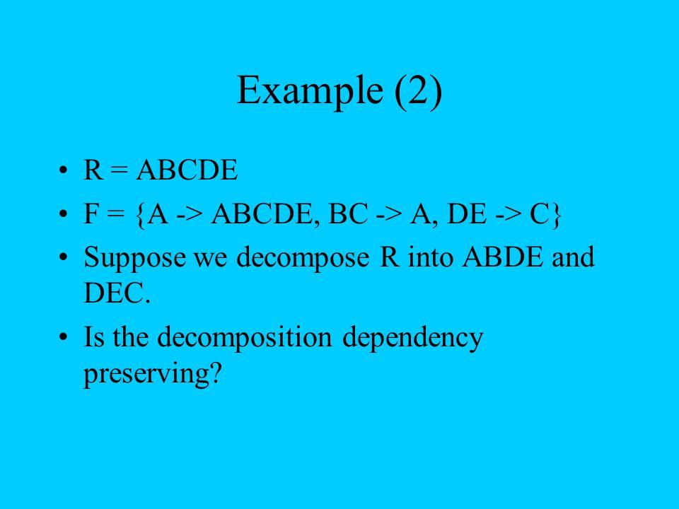 Example (2) R = ABCDE F = {A -> ABCDE, BC -> A, DE -> C}