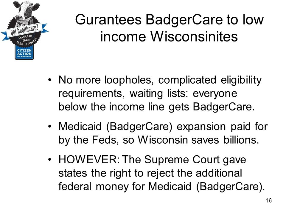 Gurantees BadgerCare to low income Wisconsinites
