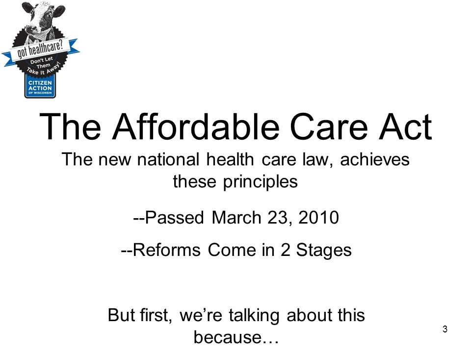 The Affordable Care Act The new national health care law, achieves these principles