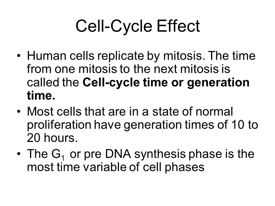 Cell-Cycle Effect Human cells replicate by mitosis. The time from one mitosis to the next mitosis is called the Cell-cycle time or generation time.