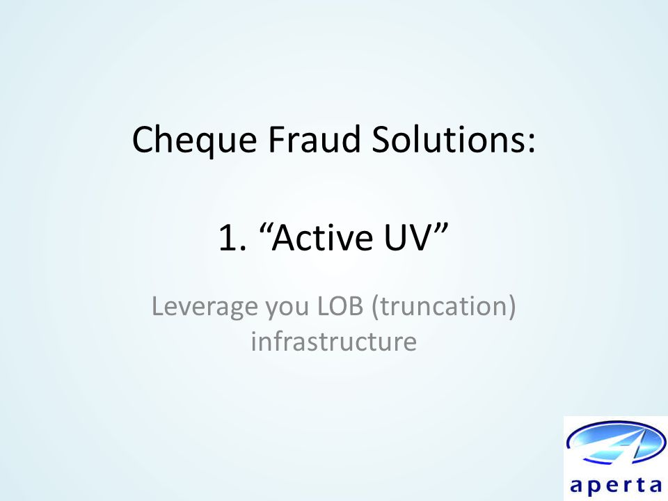 Cheque Fraud Solutions: 1. Active UV