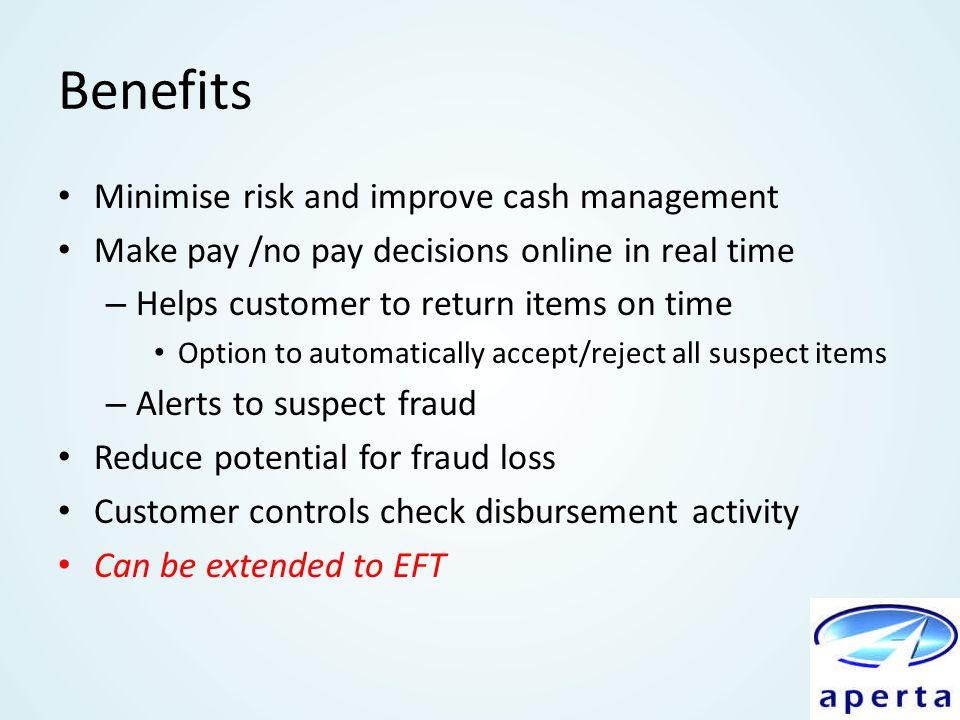 Benefits Minimise risk and improve cash management
