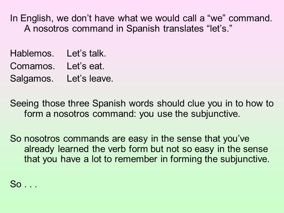 In English, we don't have what we would call a we command