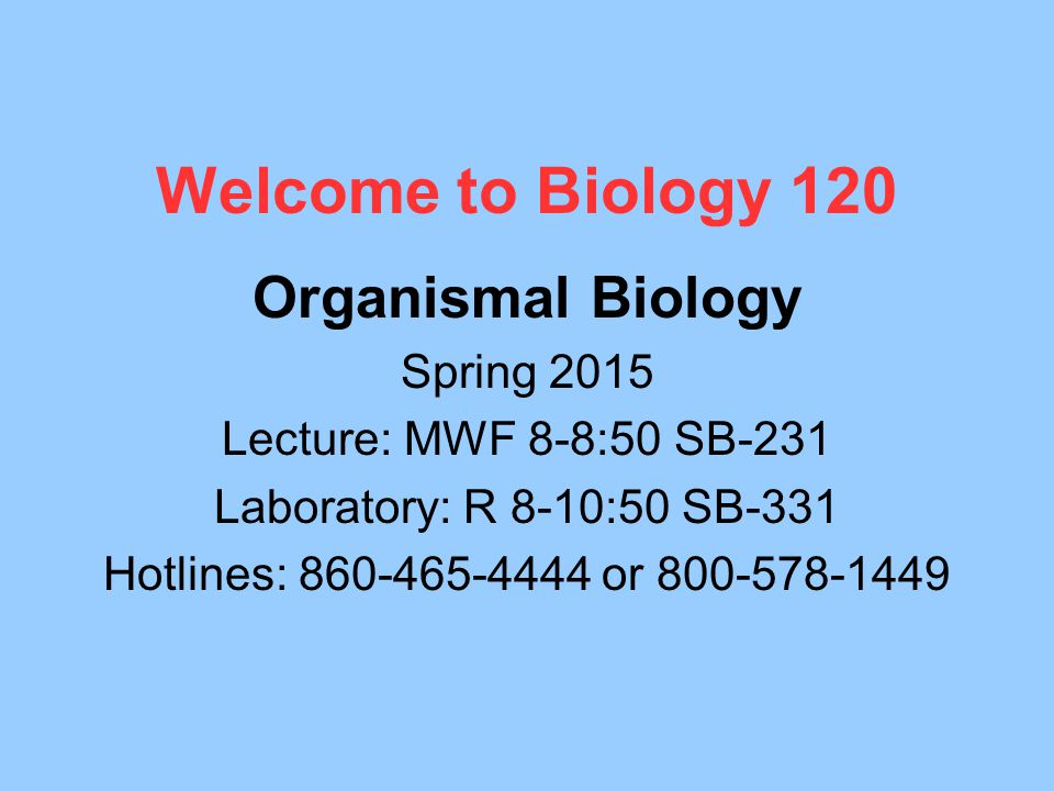 Welcome to Biology 120 Organismal Biology Spring 2015