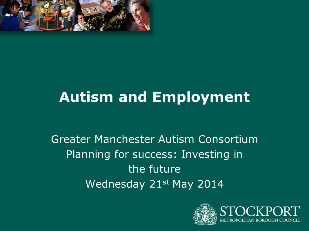Autism and Employment Greater Manchester Autism Consortium