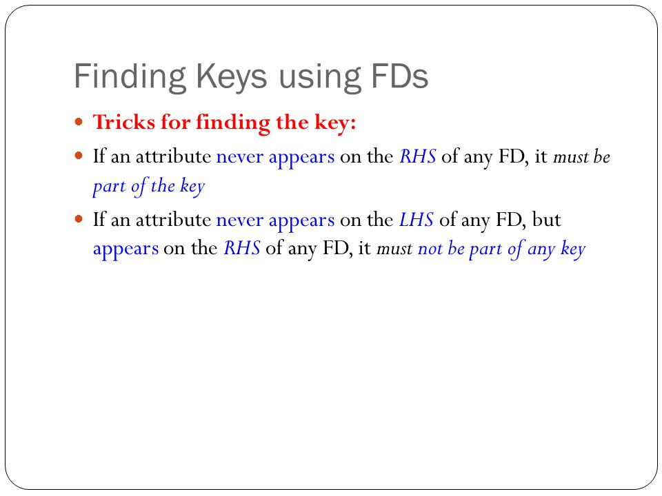 Finding Keys using FDs Tricks for finding the key: