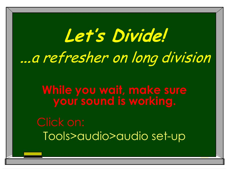 Let's Divide! …a refresher on long division