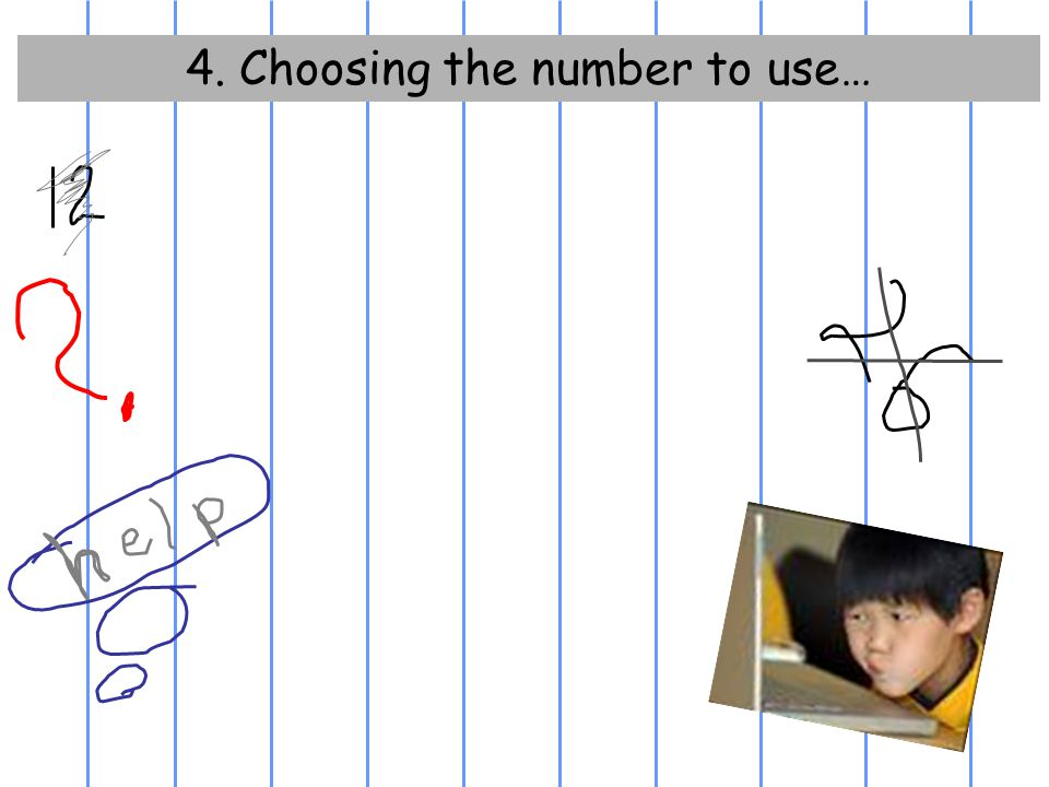 4. Choosing the number to use…
