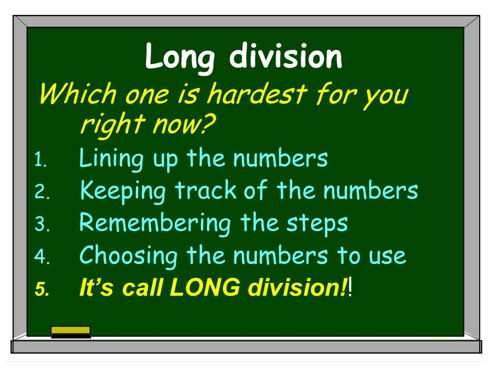 Long division Which one is hardest for you right now
