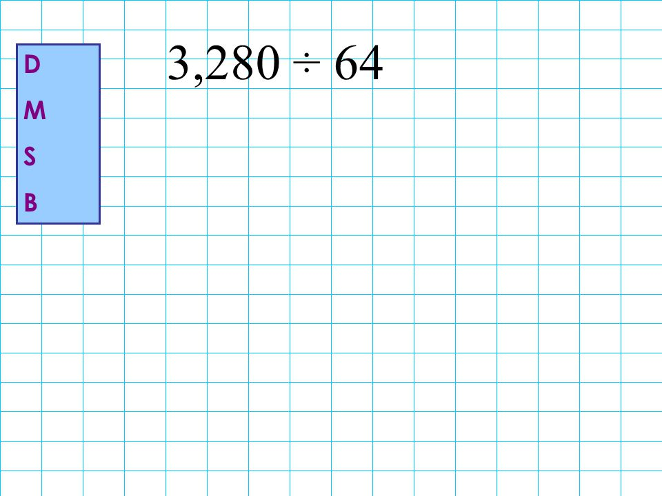 3,280 ÷ 64 D M S B