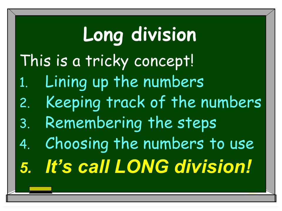 It's call LONG division!