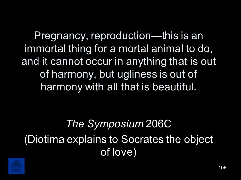 The Symposium 206C (Diotima explains to Socrates the object of love)