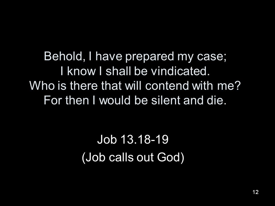 Job 13.18-19 (Job calls out God)
