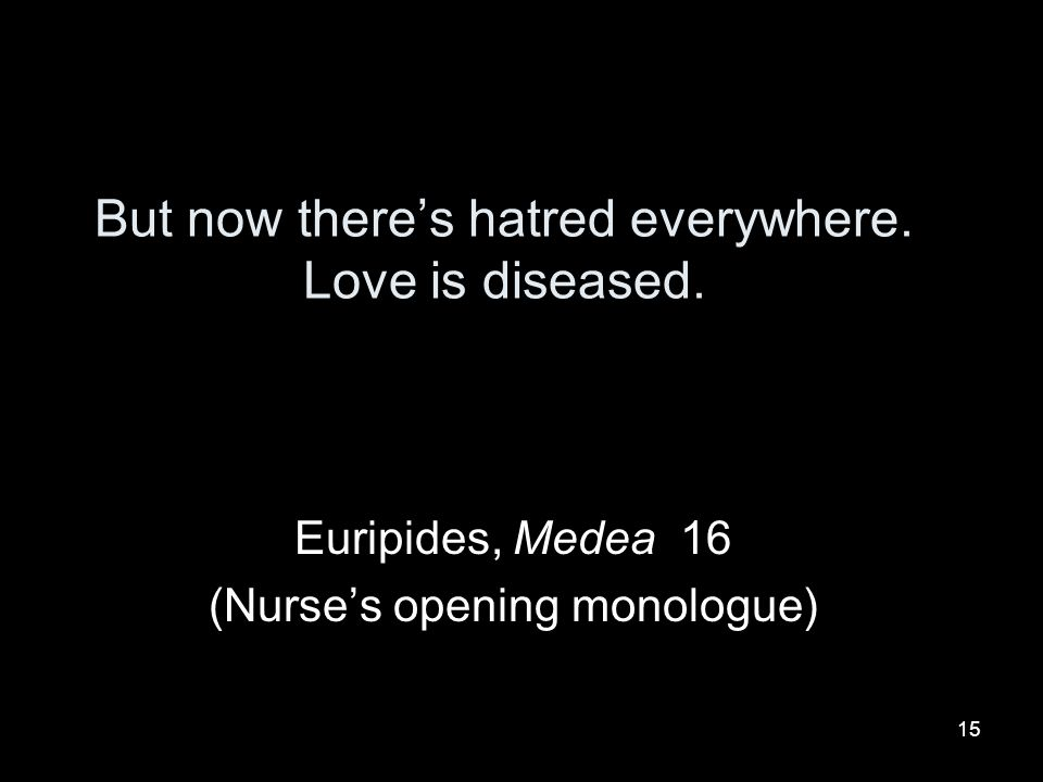 But now there's hatred everywhere. Love is diseased.