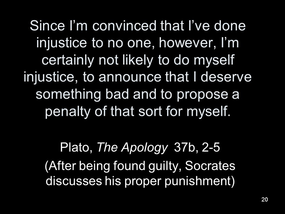 (After being found guilty, Socrates discusses his proper punishment)
